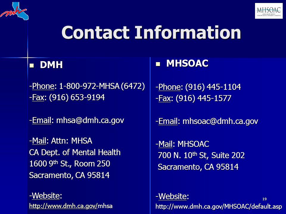19 Contact Information MHSOAC MHSOAC -Phone: (916) 445-1104 -Fax: (916) 445-1577 -Email: mhsoac@dmh.ca.gov -Mail: MHSOAC 700 N.