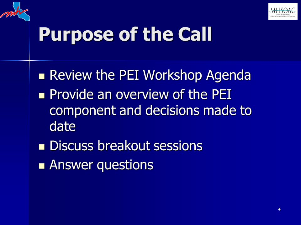 4 Purpose of the Call Review the PEI Workshop Agenda Review the PEI Workshop Agenda Provide an overview of the PEI component and decisions made to date Provide an overview of the PEI component and decisions made to date Discuss breakout sessions Discuss breakout sessions Answer questions Answer questions