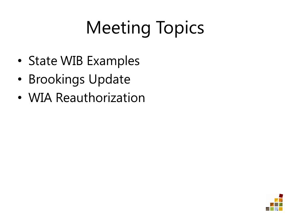 Meeting Topics State WIB Examples Brookings Update WIA Reauthorization