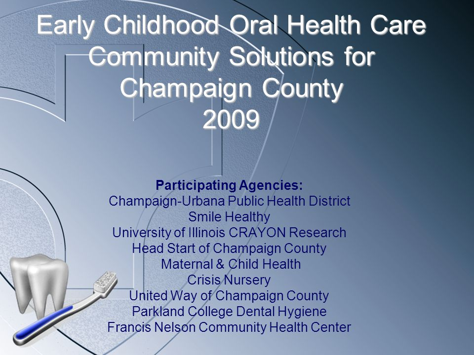 Early Childhood Oral Health Goal 1: www.c-uphd.org SmileHealthy will work with CUPHD to develop low-literacy oral health care instructions for parents of infants and toddlers and provide these in English and Spanish.