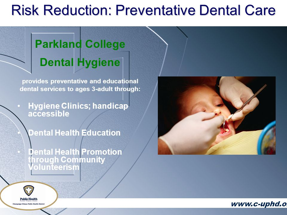 Risk Reduction: Preventative Dental Care Urbana Student Health Center Provides preventative and restorative dental services to Urbana school students through Full time dental and hygiene services Dental Health Education Handicap Accessible www.c-uphd.org