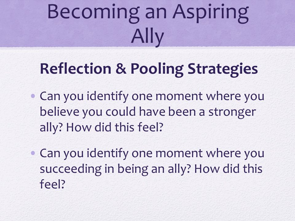 Becoming an Aspiring Ally Reflection & Pooling Strategies Can you identify one moment where you believe you could have been a stronger ally? How did t