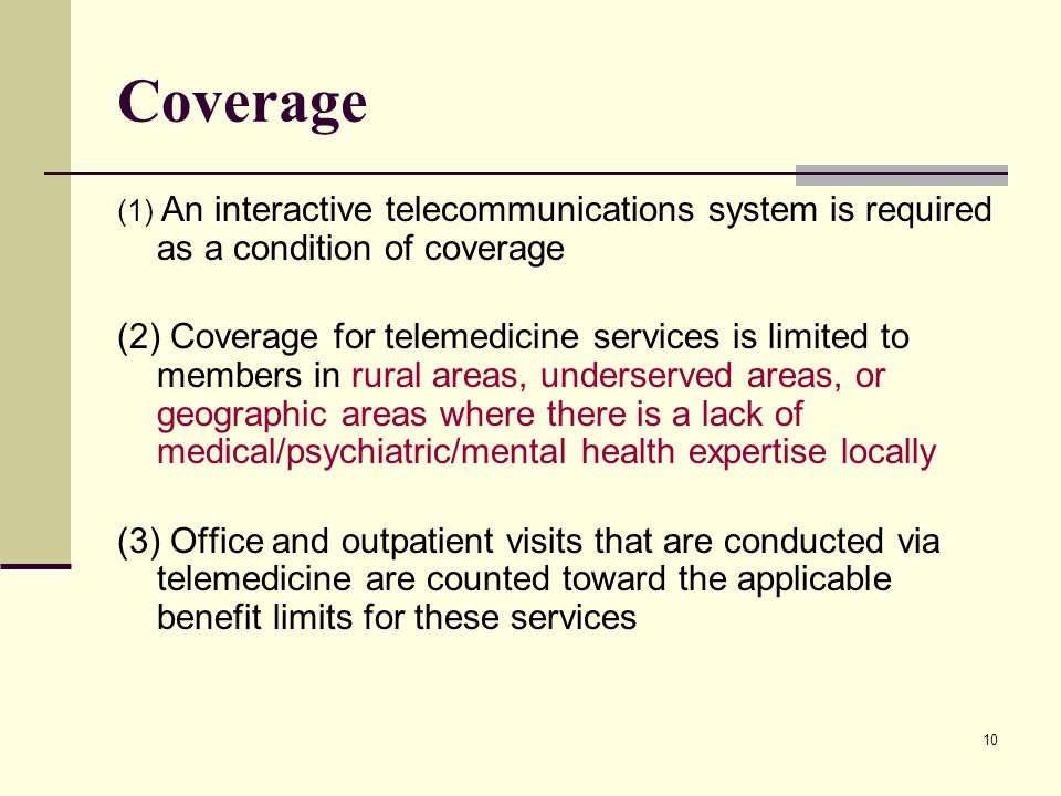 10 Coverage (1) An interactive telecommunications system is required as a condition of coverage (2) Coverage for telemedicine services is limited to m