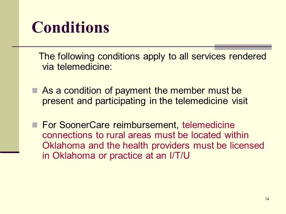 14 Conditions The following conditions apply to all services rendered via telemedicine: As a condition of payment the member must be present and parti