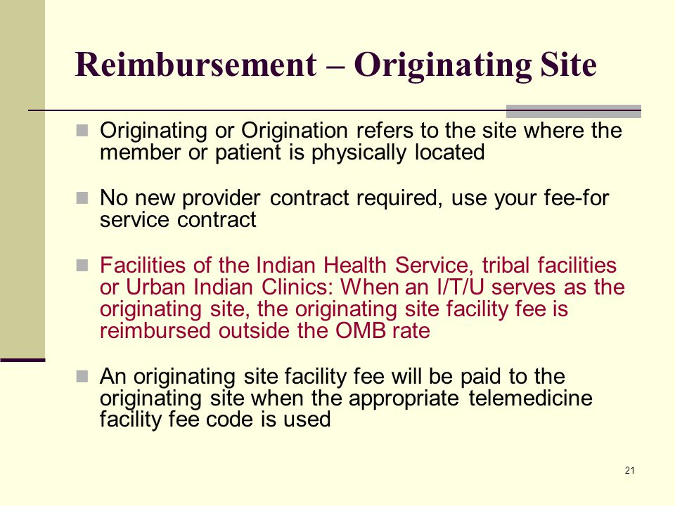 21 Reimbursement – Originating Site Originating or Origination refers to the site where the member or patient is physically located No new provider co