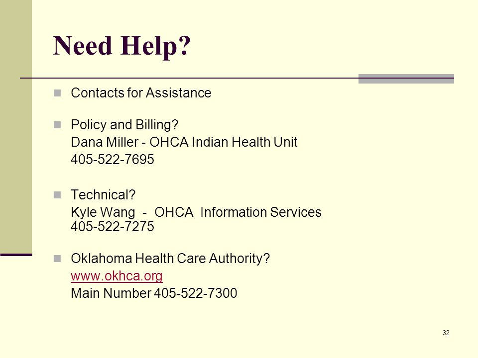 32 Need Help? Contacts for Assistance Policy and Billing? Dana Miller - OHCA Indian Health Unit 405-522-7695 Technical? Kyle Wang - OHCA Information S