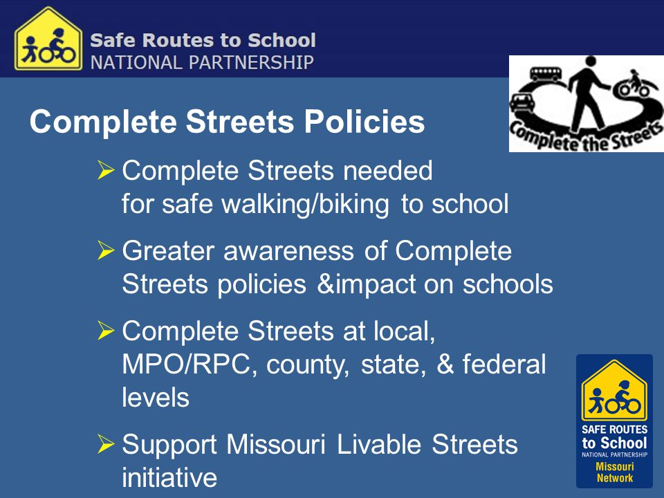 Complete Streets Policies  Complete Streets needed for safe walking/biking to school  Greater awareness of Complete Streets policies &impact on scho