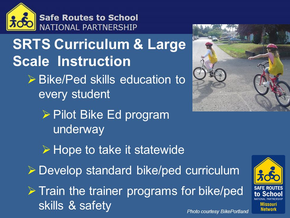SRTS Curriculum & Large Scale Instruction  Bike/Ped skills education to every student  Pilot Bike Ed program underway  Hope to take it statewide 