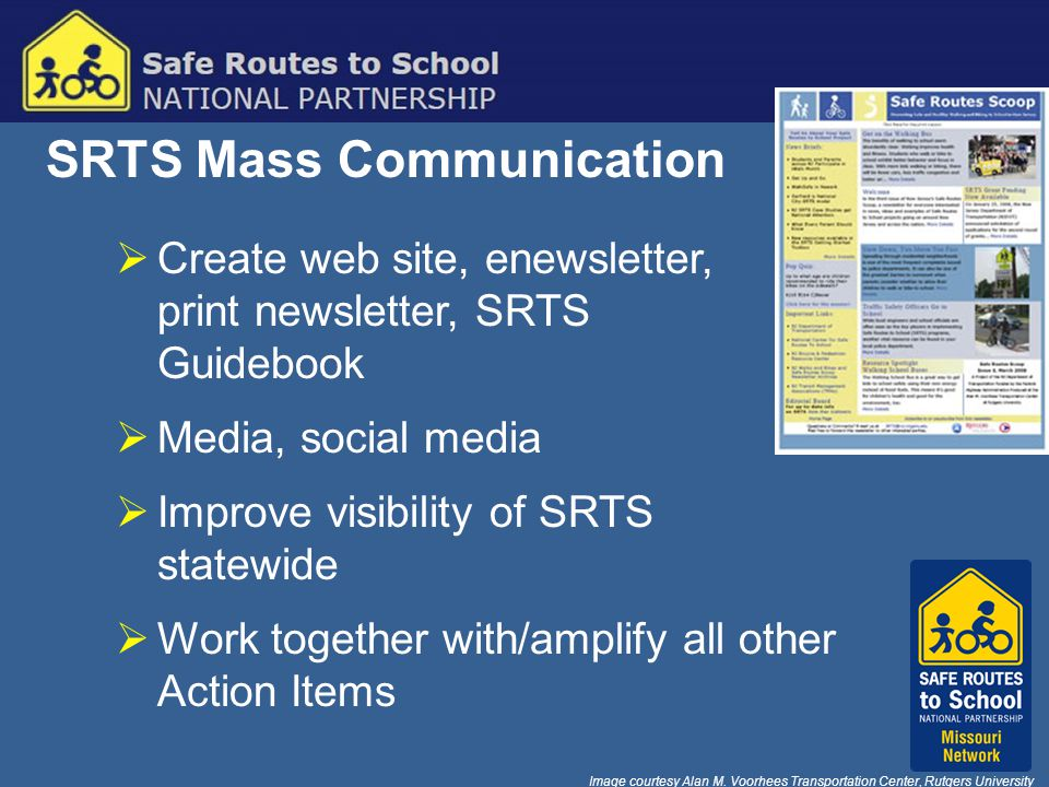 SRTS Mass Communication  Create web site, enewsletter, print newsletter, SRTS Guidebook  Media, social media  Improve visibility of SRTS statewide  Work together with/amplify all other Action Items Image courtesy Alan M.