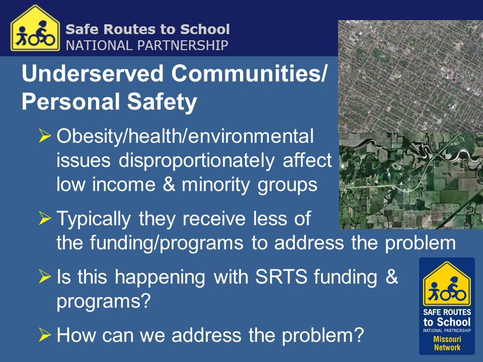 Underserved Communities/ Personal Safety  Obesity/health/environmental issues disproportionately affect low income & minority groups  Typically they