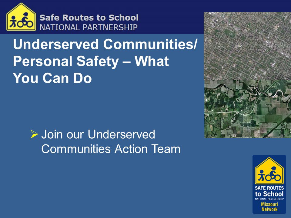 Underserved Communities/ Personal Safety – What You Can Do  Join our Underserved Communities Action Team