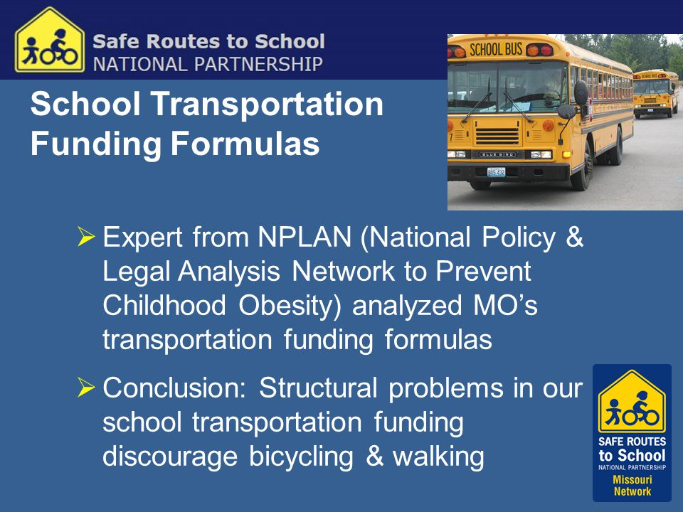 School Transportation Funding Formulas  Expert from NPLAN (National Policy & Legal Analysis Network to Prevent Childhood Obesity) analyzed MO's trans