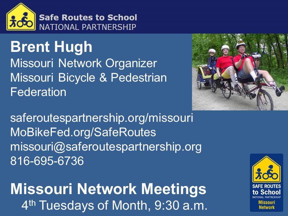 Brent Hugh Missouri Network Organizer Missouri Bicycle & Pedestrian Federation saferoutespartnership.org/missouri MoBikeFed.org/SafeRoutes missouri@sa