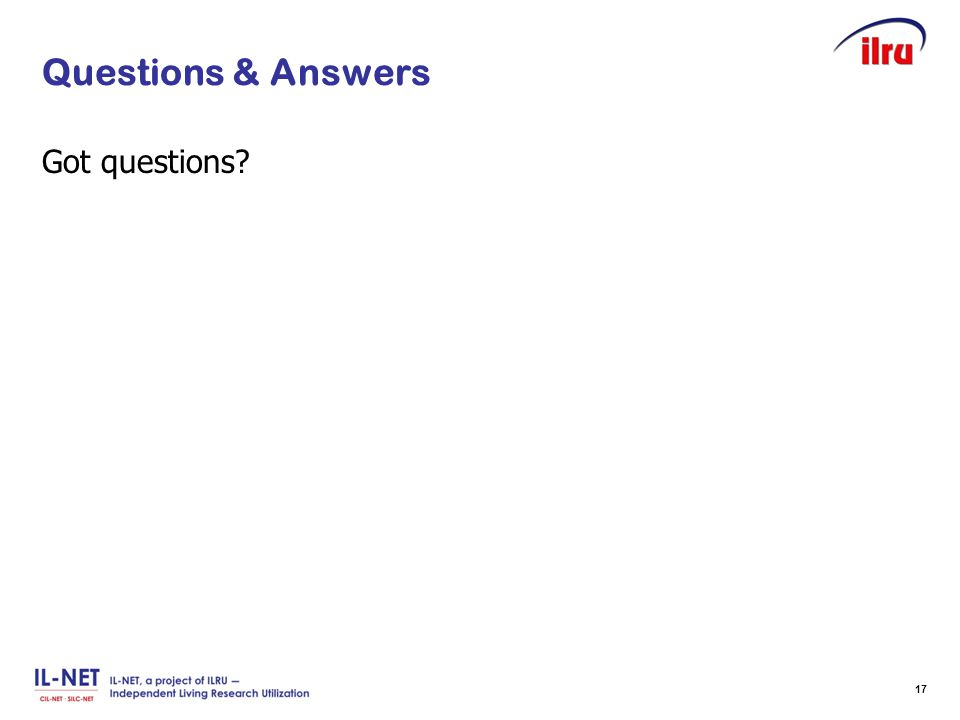 Slide 17 Questions & Answers Got questions? 17