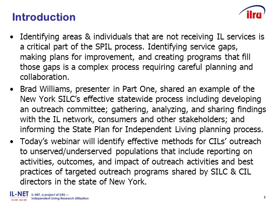 Slide 2 Introduction Identifying areas & individuals that are not receiving IL services is a critical part of the SPIL process. Identifying service ga