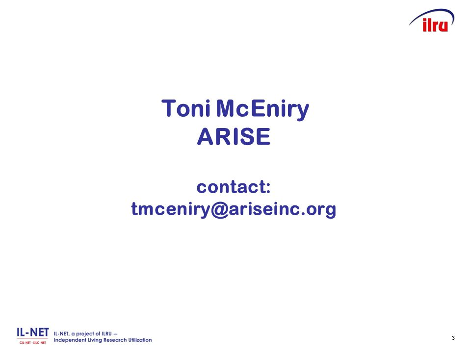 Slide 3 Toni McEniry ARISE contact: tmceniry@ariseinc.org 3