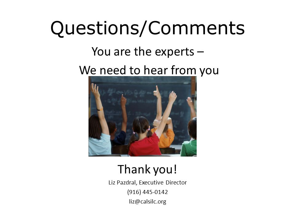 Questions/Comments You are the experts – We need to hear from you Thank you.