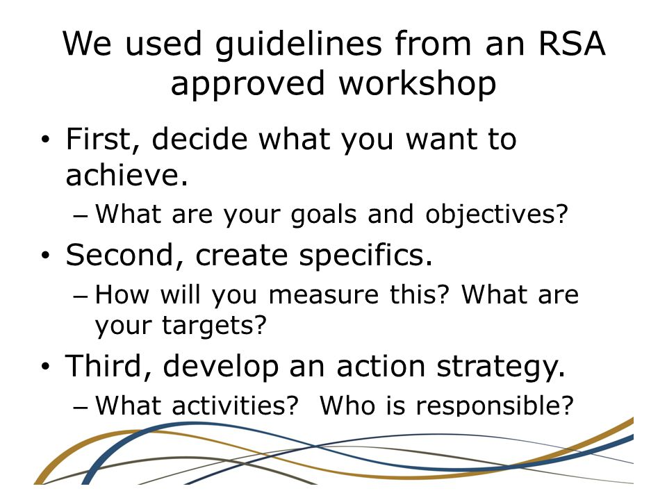 We used guidelines from an RSA approved workshop First, decide what you want to achieve.