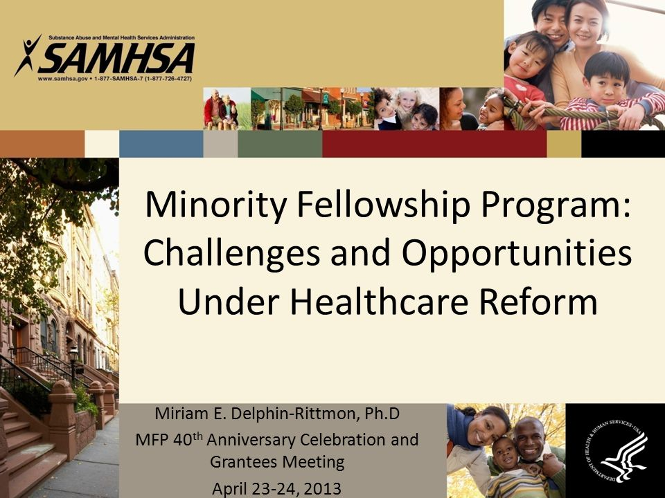 Minority Fellowship Program: Challenges and Opportunities Under Healthcare Reform Miriam E. Delphin-Rittmon, Ph.D MFP 40 th Anniversary Celebration an