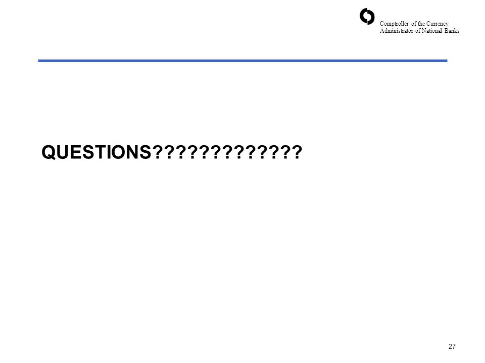 Comptroller of the Currency Administrator of National Banks 27 QUESTIONS?????????????