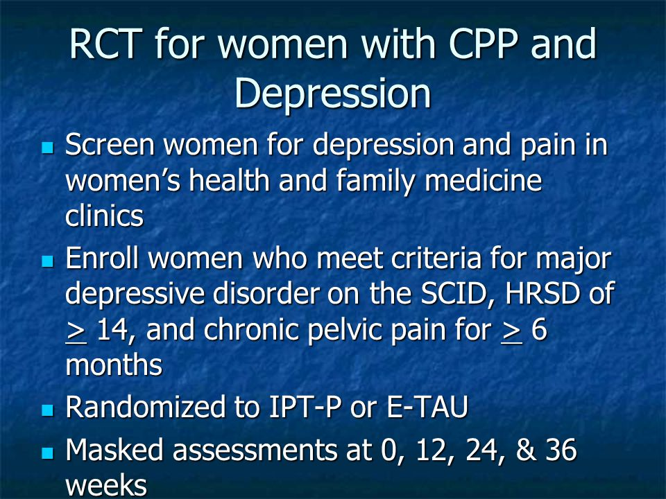 RCT for women with CPP and Depression Screen women for depression and pain in women's health and family medicine clinics Screen women for depression a