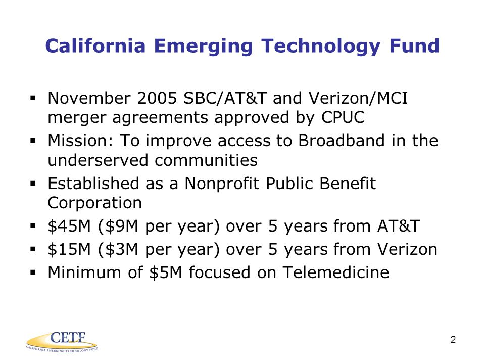 13 Initial Funding Decisions  Looking for larger projects that will have measurable multi- year impact on the targeted population … i.e., FCC Telemedicine Grant  Open to funding existing projects that have a proven track record of success … will fund to sustain, expand/scale, or replicate  Have invited proposals based on fact finding for funding in May/June 2007 timeframe  Will announce an initial open funding window in May/June 2007 timeframe with funding decisions made by 1Q 2008  Will initially seek to fund projects and programs that can deliver early success  Will not entertain unsolicited grant requests … will consider only grant requests that fit the strategic plan