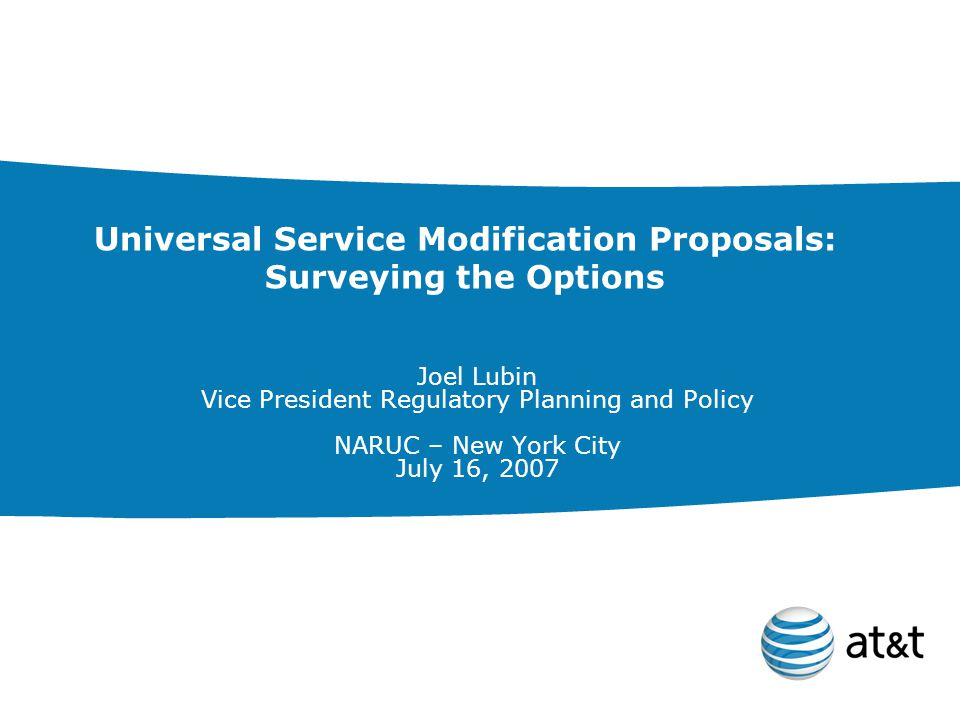 Universal Service Modification Proposals: Surveying the Options Joel Lubin Vice President Regulatory Planning and Policy NARUC – New York City July 16, 2007