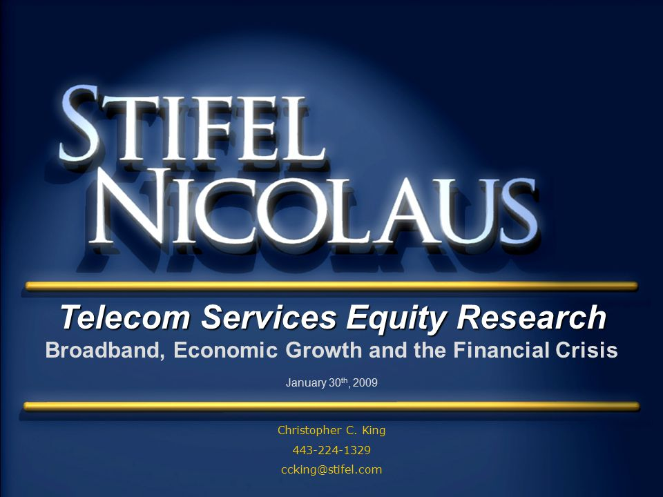 - Telecom Services Equity Research Broadband, Economic Growth and the Financial Crisis January 30 th, 2009 Christopher C.