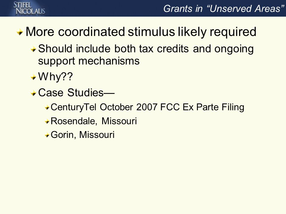 Grants in Unserved Areas More coordinated stimulus likely required Should include both tax credits and ongoing support mechanisms Why .
