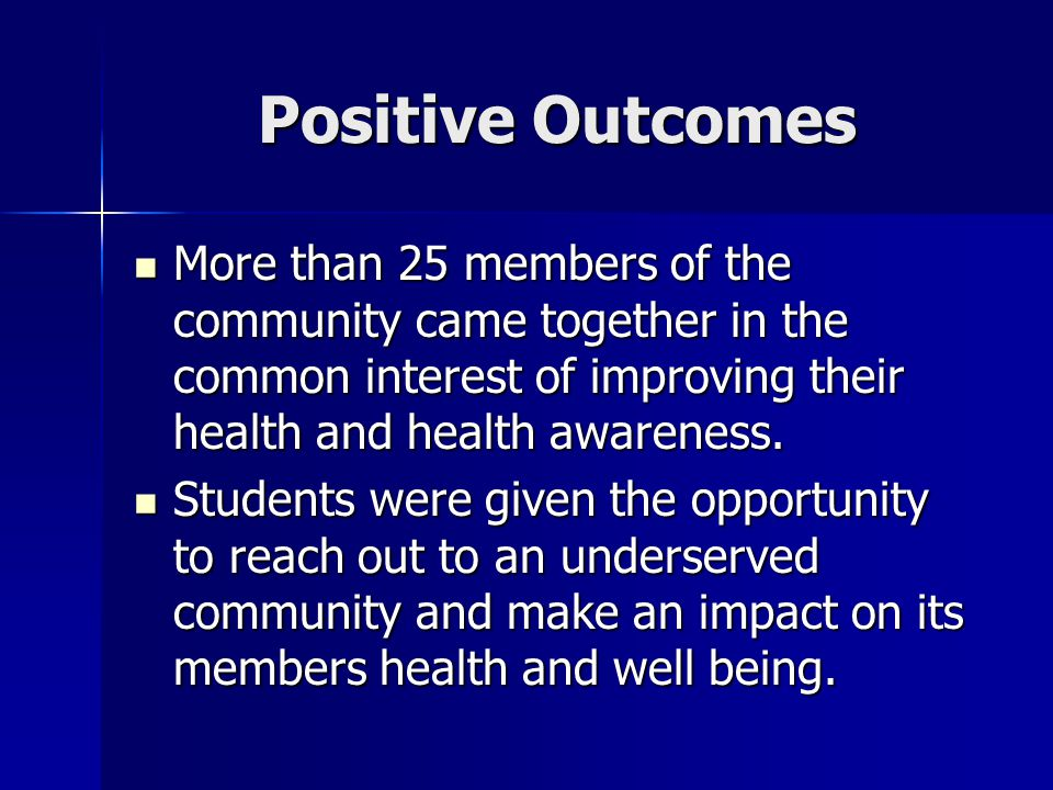 Positive Outcomes More than 25 members of the community came together in the common interest of improving their health and health awareness. More than
