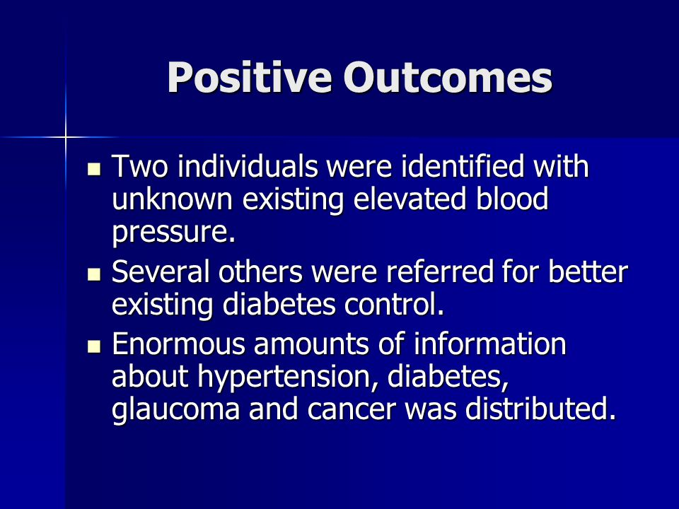 Positive Outcomes Two individuals were identified with unknown existing elevated blood pressure. Two individuals were identified with unknown existing