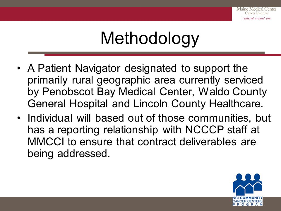 Methodology A Patient Navigator designated to support the primarily rural geographic area currently serviced by Penobscot Bay Medical Center, Waldo Co