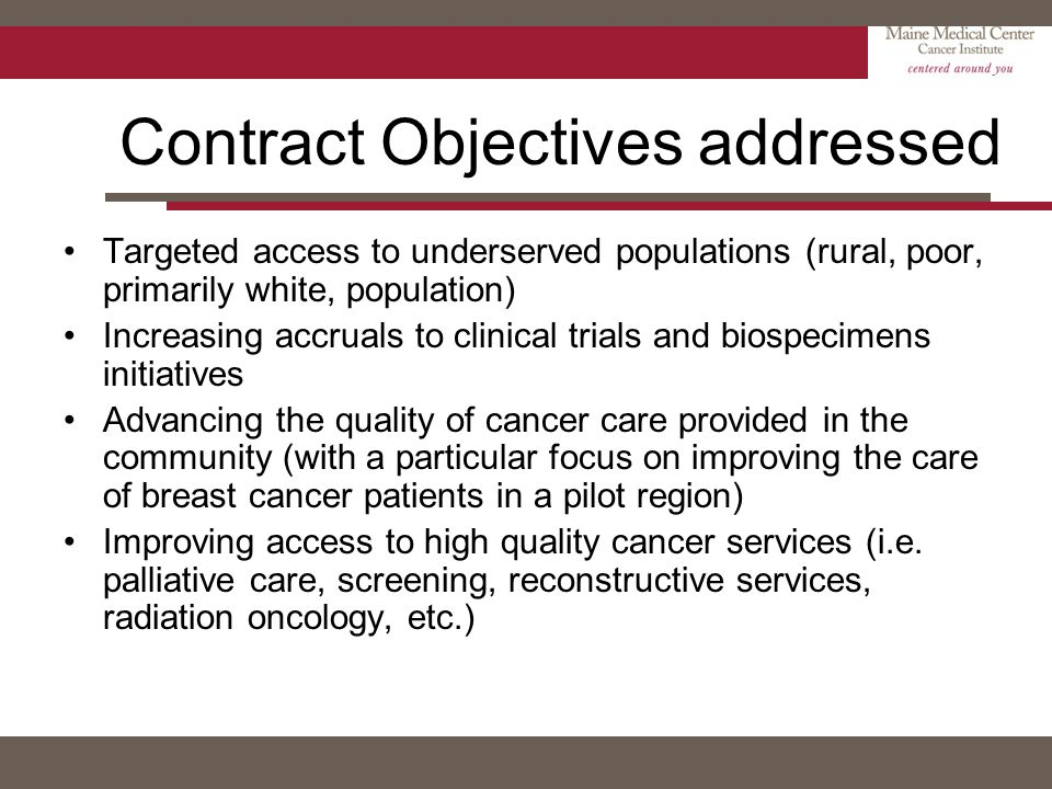 Contract Objectives addressed Targeted access to underserved populations (rural, poor, primarily white, population) Increasing accruals to clinical tr