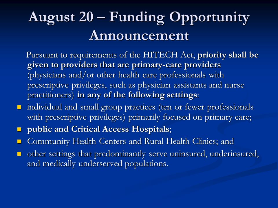 August 20 – Funding Opportunity Announcement Pursuant to requirements of the HITECH Act, priority shall be given to providers that are primary-care pr
