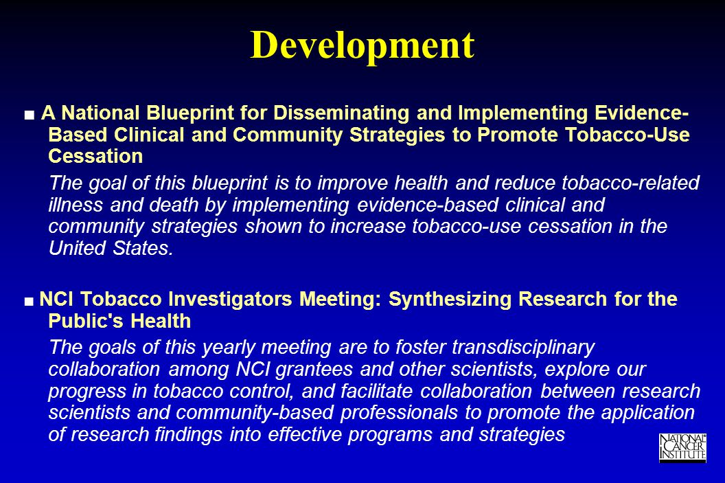 TM Development ■ A National Blueprint for Disseminating and Implementing Evidence- Based Clinical and Community Strategies to Promote Tobacco-Use Cessation The goal of this blueprint is to improve health and reduce tobacco-related illness and death by implementing evidence-based clinical and community strategies shown to increase tobacco-use cessation in the United States.