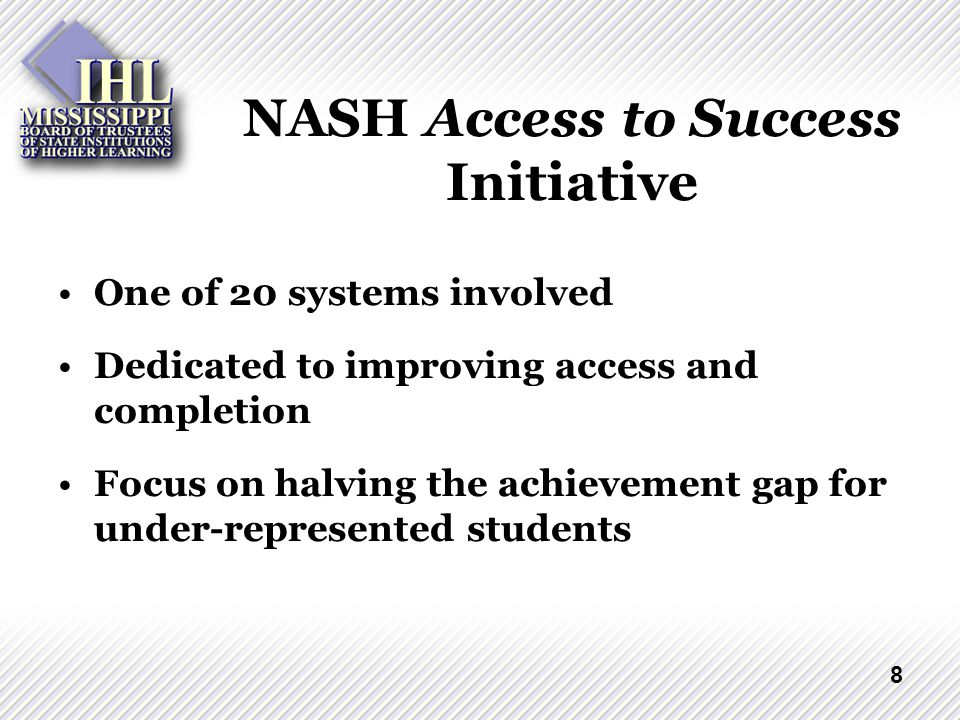 8 NASH Access to Success Initiative One of 20 systems involved Dedicated to improving access and completion Focus on halving the achievement gap for under-represented students