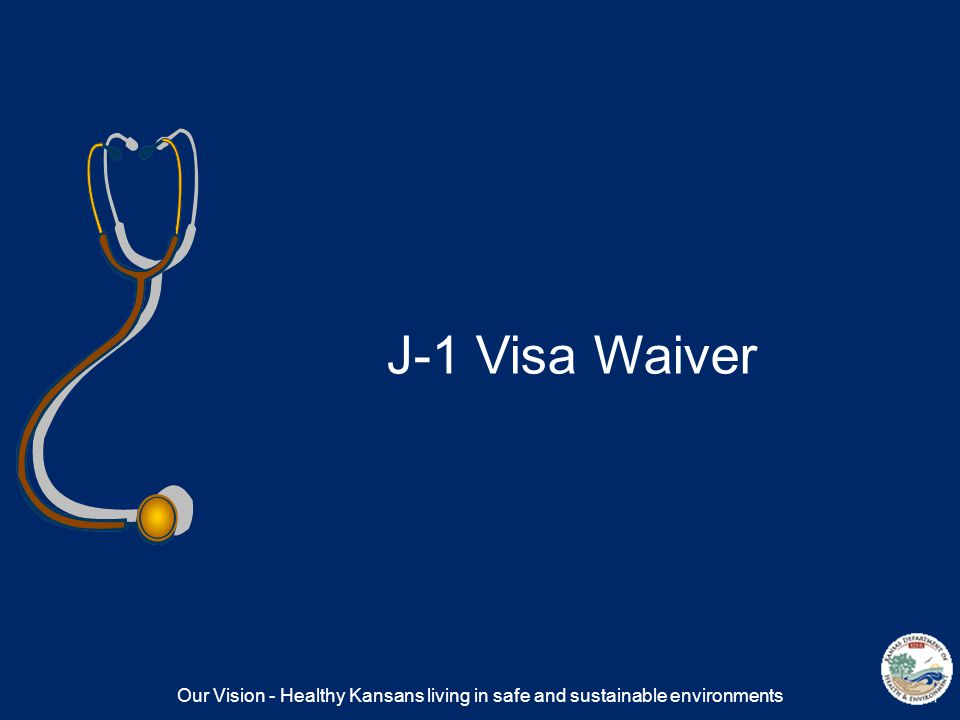 Our Vision - Healthy Kansans living in safe and sustainable environments J-1 Visa Waiver