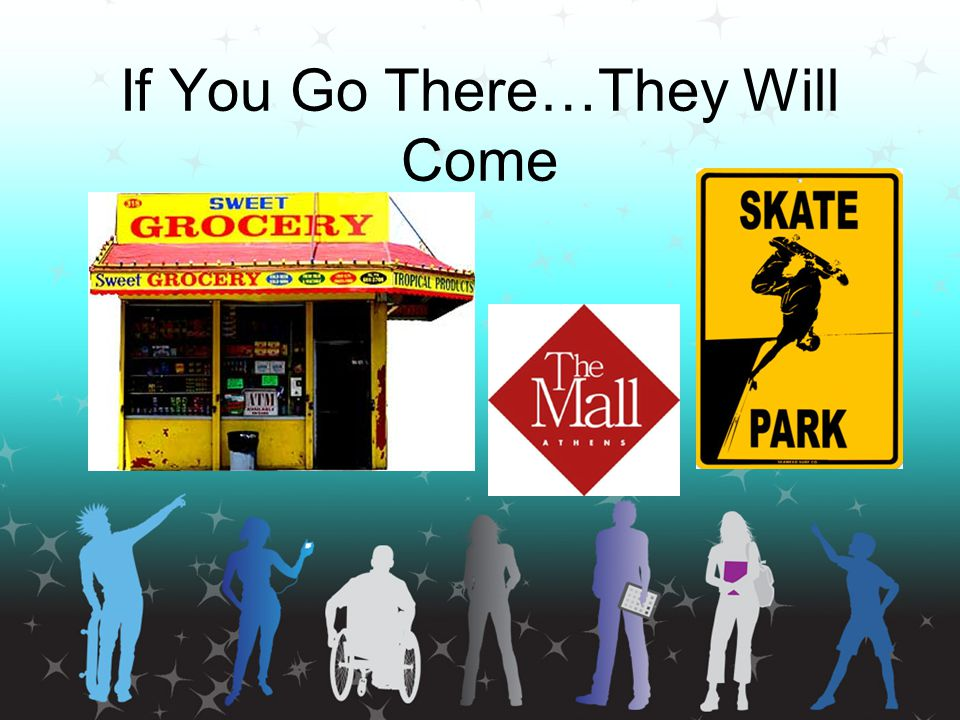 If You Go There…They Will Come
