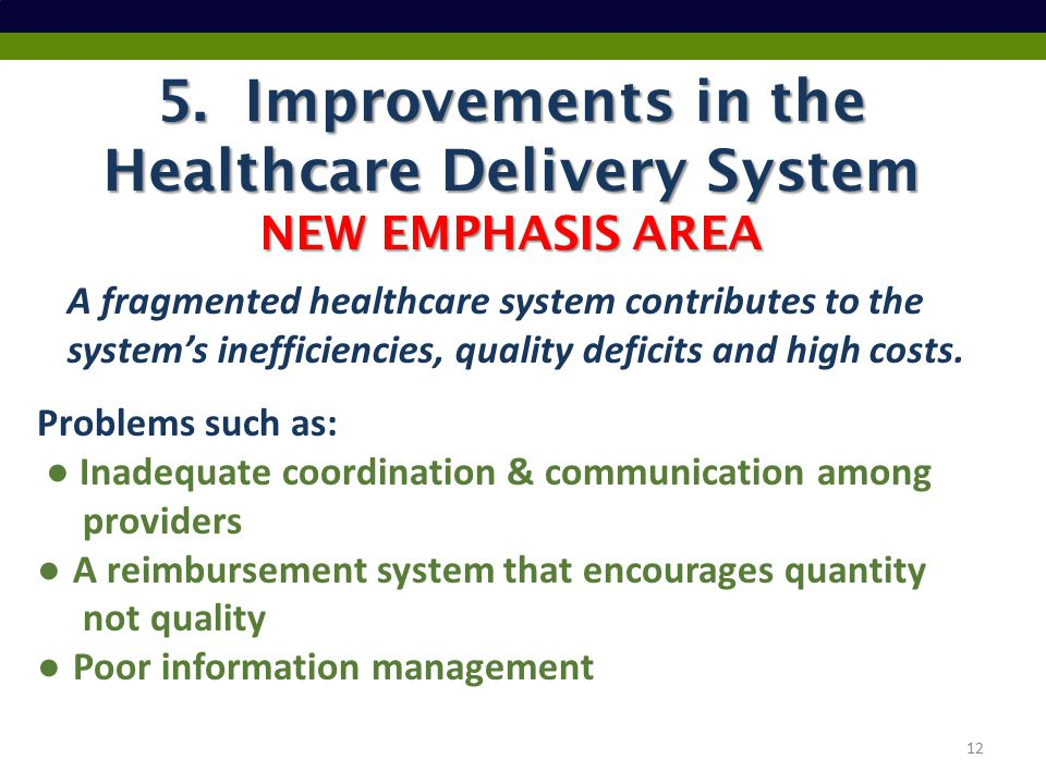 5. Improvements in the Healthcare Delivery System NEW EMPHASIS AREA Problems such as: ● Inadequate coordination & communication among providers ● A re