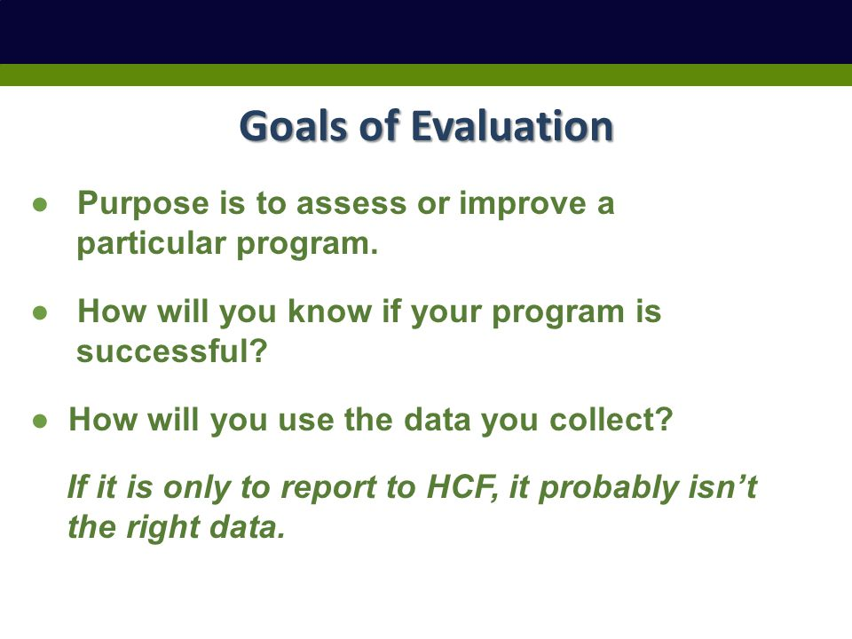 Goals of Evaluation ● Purpose is to assess or improve a particular program.