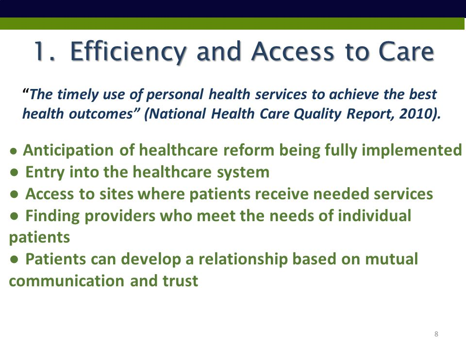 1.Efficiency and Access to Care The timely use of personal health services to achieve the best health outcomes (National Health Care Quality Report, 2010).