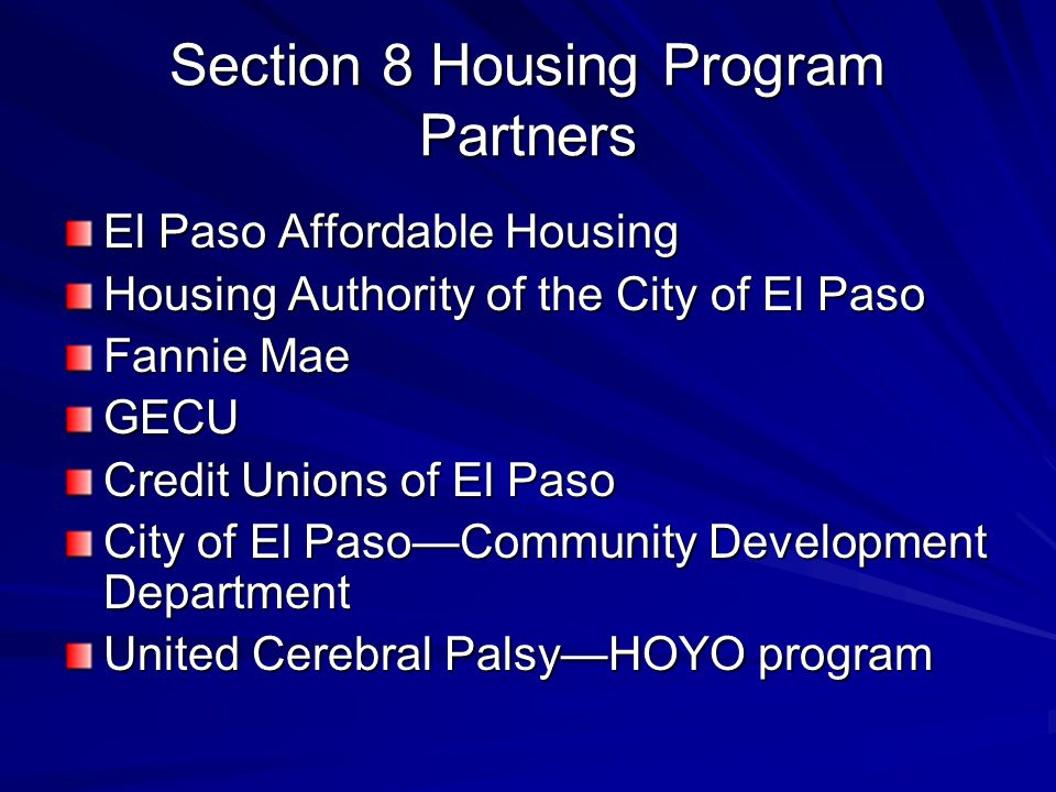 Section 8 Housing Program Partners El Paso Affordable Housing Housing Authority of the City of El Paso Fannie Mae GECU Credit Unions of El Paso City o