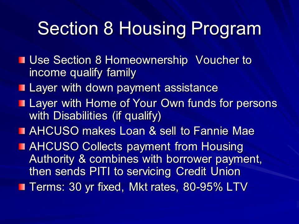 Section 8 Housing Program Use Section 8 Homeownership Voucher to income qualify family Layer with down payment assistance Layer with Home of Your Own