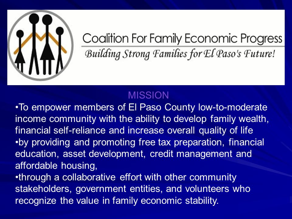 MISSION To empower members of El Paso County low-to-moderate income community with the ability to develop family wealth, financial self-reliance and i