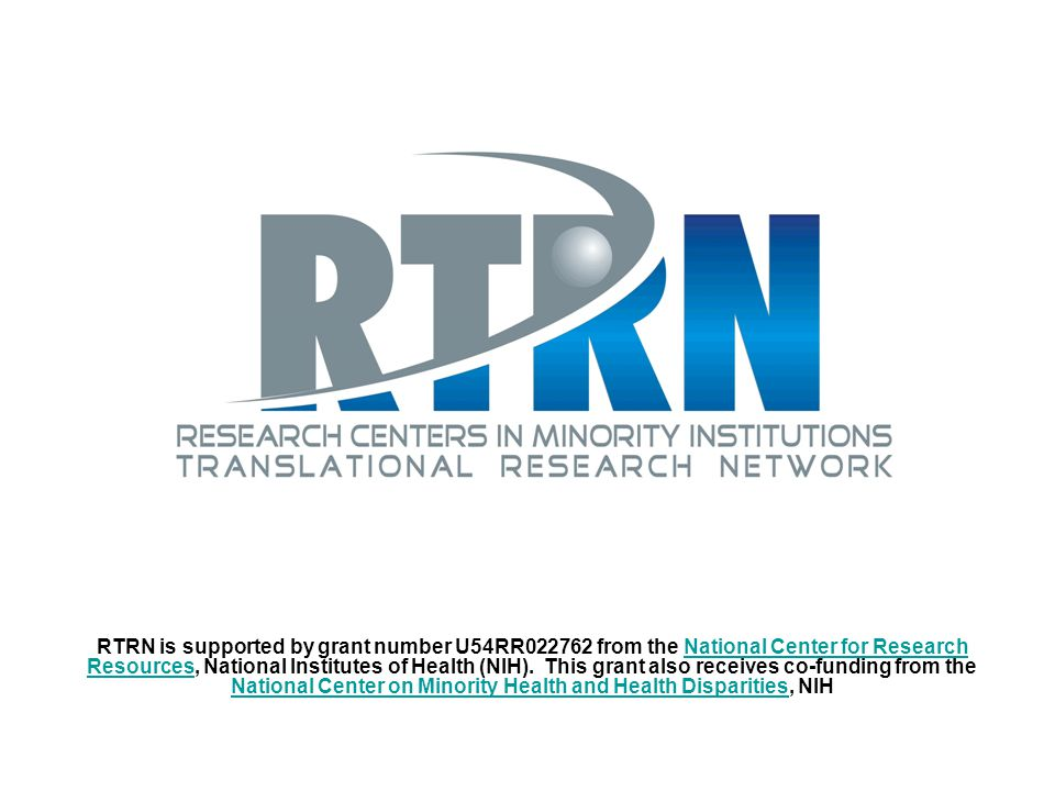 RTRN RTRN is supported by grant number U54RR022762 from the National Center for Research Resources, National Institutes of Health (NIH).