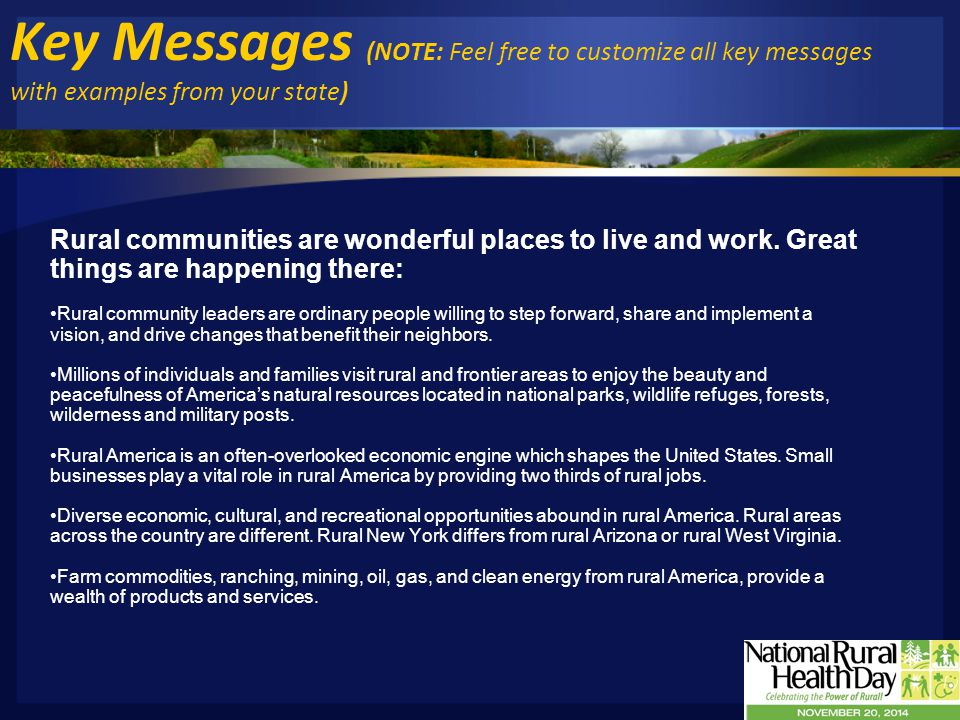 Key Messages Rural America's health professionals, hospitals, and clinics are dedicated to delivering high-quality and innovative care to underserved Americans : Health care professionals in rural America are able to focus on building personal relationships with patients and families.