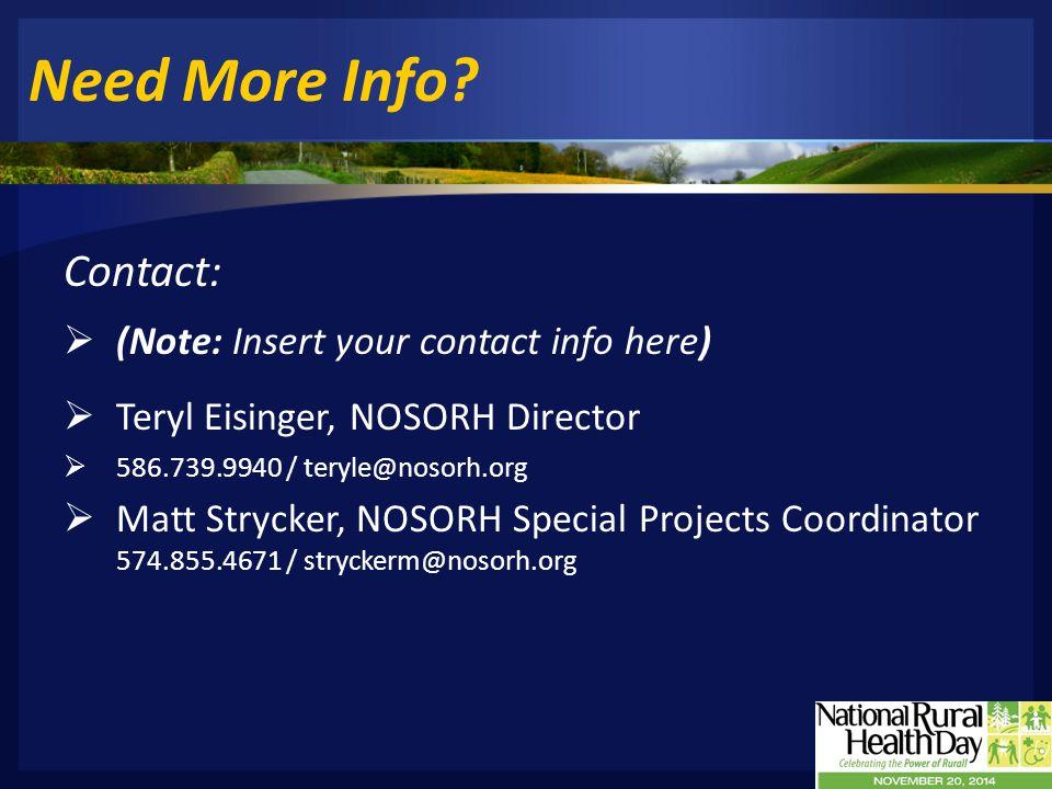 Need More Info? Contact:  (Note: Insert your contact info here)  Teryl Eisinger, NOSORH Director  586.739.9940 / teryle@nosorh.org  Matt Strycker,