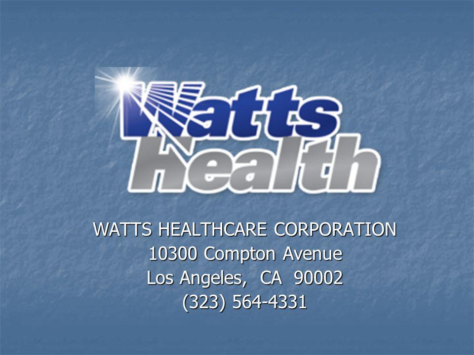 WATTS HEALTHCARE CORPORATION 10300 Compton Avenue Los Angeles, CA 90002 (323) 564-4331