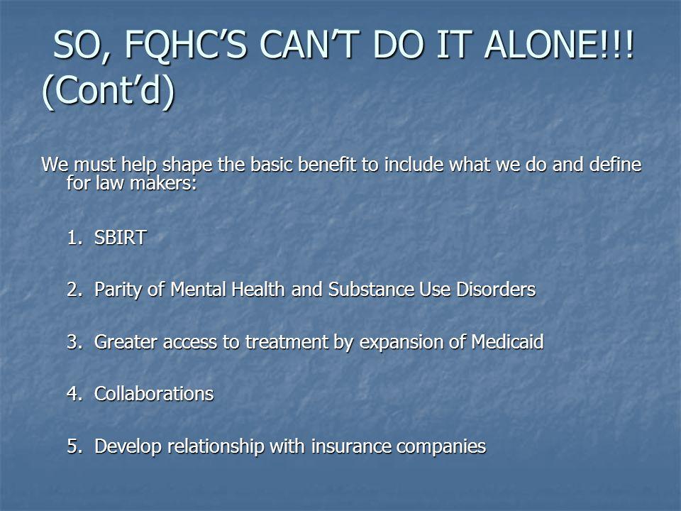 SO, FQHC'S CAN'T DO IT ALONE!!. (Cont'd) SO, FQHC'S CAN'T DO IT ALONE!!.