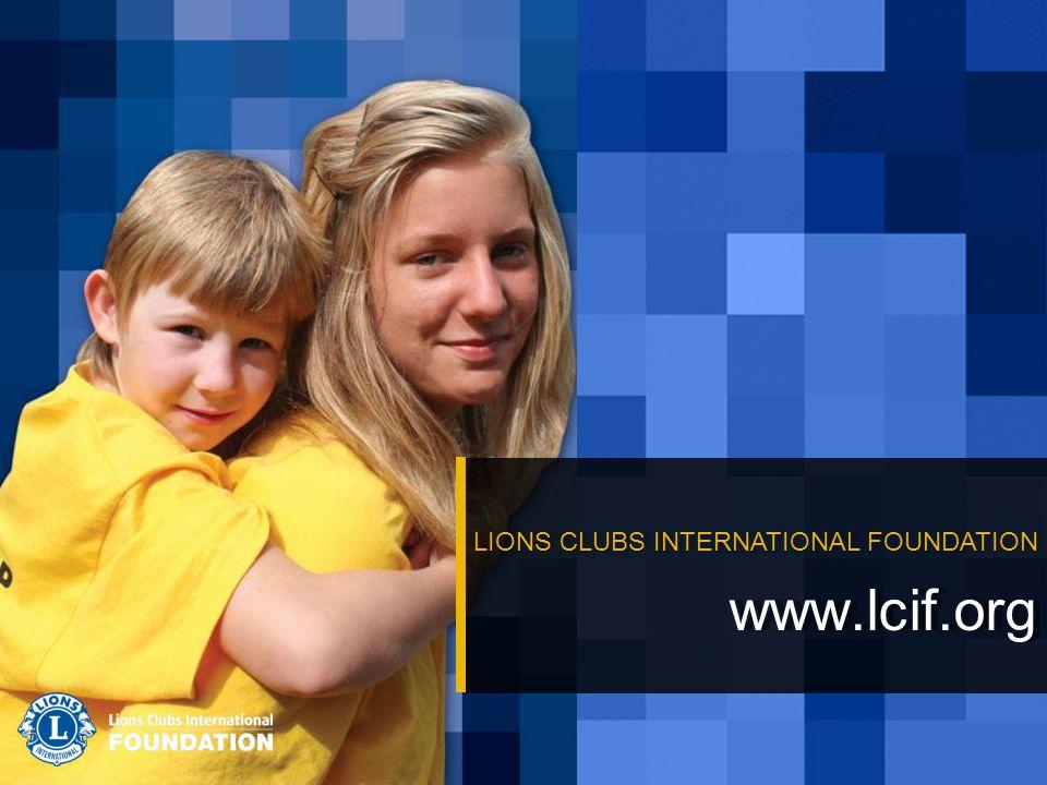 www.lcif.org LIONS CLUBS INTERNATIONAL FOUNDATION